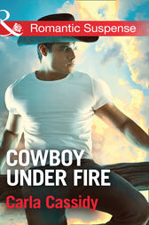 Cowboy Under Fire (Mills & Boon Romantic Suspense) (Cowboys of Holiday Ranch, Book 3) by Carla Cassidy