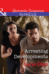 Arresting Developments (Mills & Boon Intrigue) (Marshland Justice, Book 2) by Lena Diaz