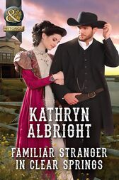 Familiar Stranger In Clear Springs (Mills & Boon Historical) (Heroes of San Diego) by Kathryn Albright