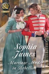 Marriage Made In Rebellion (Mills & Boon Historical) (The Penniless Lords, Book 3) by Sophia James