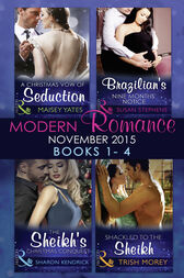 Modern Romance November 2015 Books 1-4: A Christmas Vow of Seduction / Brazilian's Nine Months' Notice / The Sheikh's Christmas Conquest / Shackled to the Sheikh by Maisey Yates