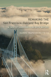 Remaking the San Francisco–Oakland Bay Bridge by Karen Trapenberg Frick