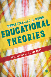 Understanding and Using Educational Theories by Karl Aubrey