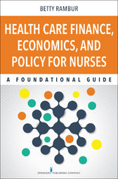 Health Care Finance, Economics, and Policy for Nurses by Betty Rambur