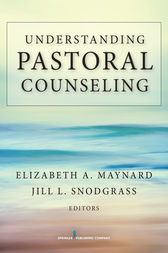 Understanding Pastoral Counseling by Elizabeth A. Maynard