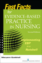 Fast Facts for Evidence-Based Practice in Nursing, Second Edition by Maryann Godshall
