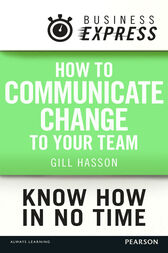 Business Express: How to communicate Change to your Team by Gill Hasson