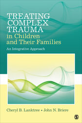 Treating Complex Trauma in Children and Their Families by Cheryl B. Lanktree