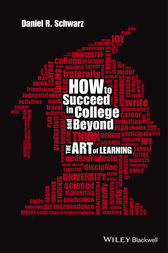 How to Succeed in College and Beyond by Daniel R. Schwarz