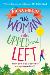 The Woman Who Upped and Left: A laugh-out-loud read that will put a spring in your step! by Fiona Gibson