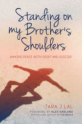 Standing on my Brother's Shoulders by Tara J Lal