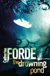 The Drowning Pond by Catherine Forde