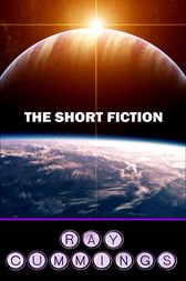 The Short Fiction by Ray Cummings