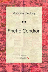 Finette Cendron by Madame d'Aulnoy