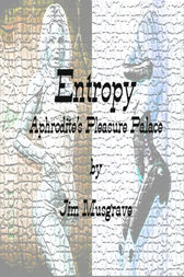 Entropy:  Aphrodite's Pleasure Palace by Jim Musgrave