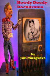Howdy Doody Docudrama by Jim Musgrave
