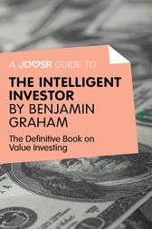 A Joosr Guide to... Intelligent Investor by Benjamin Graham by Joosr