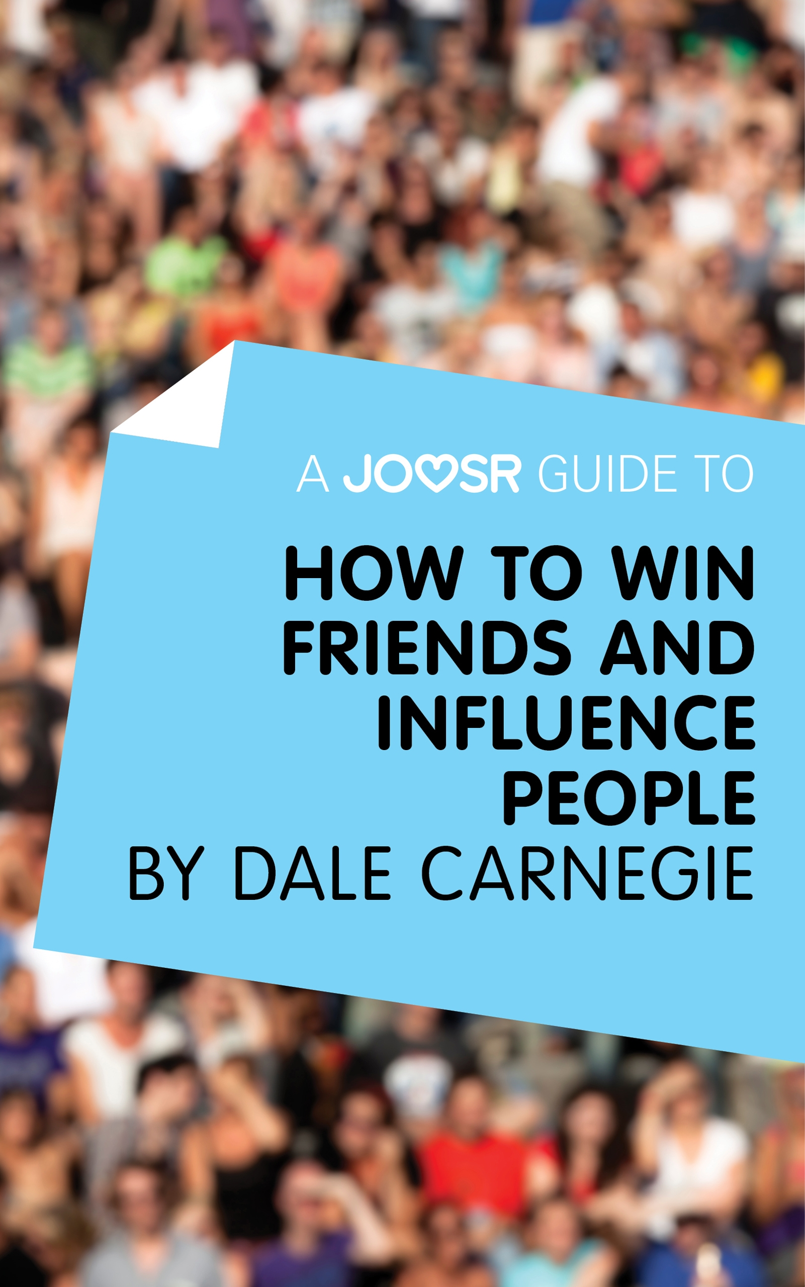 Download Ebook A Joosr Guide to... How to Win Friends and Influence People by Dale Carnegie by Joosr Pdf