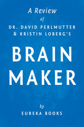 Brain Maker by Dr. David Perlmutter and Kristin Loberg | A Review by Eureka Books