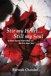 Stir my Heart…Still my Soul by Parvesh Chandel