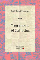 Tendresses et Solitudes by Sully Prudhomme