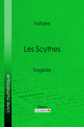 Les Scythes by Voltaire;  Louis Moland; Ligaran