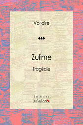 Zulime by Voltaire;  Louis Moland; Ligaran