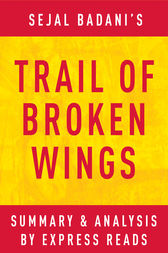 Trail of Broken Wings by Sejal Badani | Summary & Analysis by EXPRESS READS