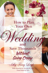 How to Plan Your Own Wedding and Save Thousands - Without Going Crazy by Tracy Leigh