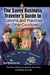 The Savvy Business Traveler's Guide to Customs and Practices in Other Countries by Dan Blacharski