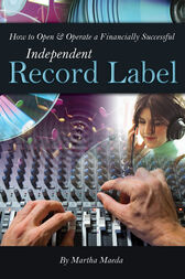 How to Open & Operate a Financially Successful Independent Record Label by Martha Maeda