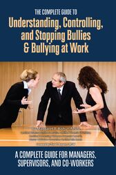 The Complete Guide to Understanding, Controlling, and Stopping Bullies & Bullying at Work by Margaret Kohut