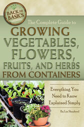 The Complete Guide to Growing Vegetables, Flowers, Fruits, and Herbs from Containers by Lizz Shepherd
