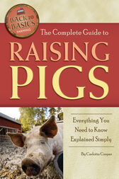 The Complete Guide to Raising Pigs by Carlotta Cooper