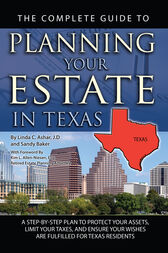 The Complete Guide to Planning Your Estate in Texas by Linda Ashar