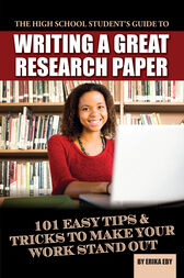 The High School Student's Guide to Writing A Great Research Paper by Erika Eby