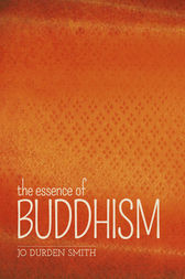 The Essence of Buddhism by Jo Durden Smith