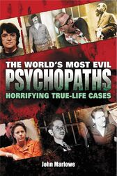The World's Most Evil Psychopaths by John Marlowe