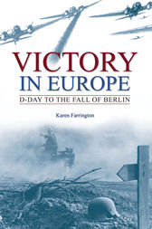 Victory in Europe: D-Day to the fall of Berlin by Karen Farrington