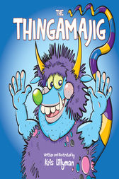 The Thingamajig: The Strangest Creature You've Never Seen! by Kris Lillyman