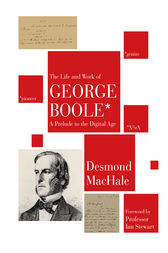The Life and Work of George Boole by Desmond MacHale