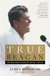 True Reagan by James Rosebush