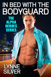 In Bed with the Bodyguard by Lynne Silver