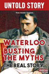 Waterloo Busting the Myths by Yves Vander Cruysen