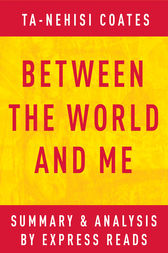 Between the World and Me by Ta-Nehisi Coates | Summary & Analysis by EXPRESS READS