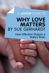 A Joosr Guide to… Why Love Matters by Sue Gerhardt by Joosr