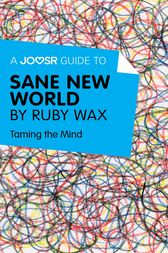 A Joosr Guide to... Sane New World by Ruby Wax by Joosr