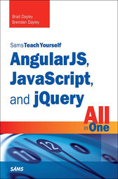 AngularJS, JavaScript, and jQuery All in One, Sams Teach Yourself by Brad Dayley