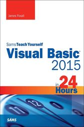 Visual Basic 2015 in 24 Hours, Sams Teach Yourself by James Foxall