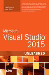 Microsoft Visual Studio 2015 Unleashed by Lars Powers